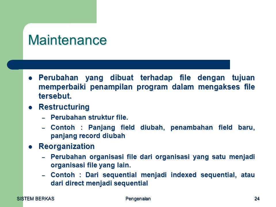 Maintenance Perubahan yang dibuat terhadap file dengan tujuan memperbaiki penampilan program dalam mengakses file tersebut.