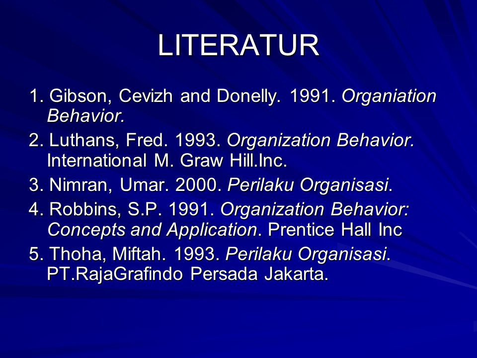 LITERATUR 1. Gibson, Cevizh and Donelly Organiation Behavior.