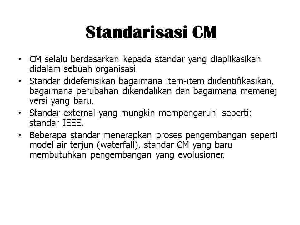 Standarisasi CM CM selalu berdasarkan kepada standar yang diaplikasikan didalam sebuah organisasi.