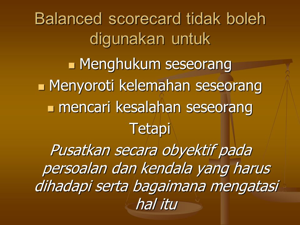 Balanced scorecard tidak boleh digunakan untuk