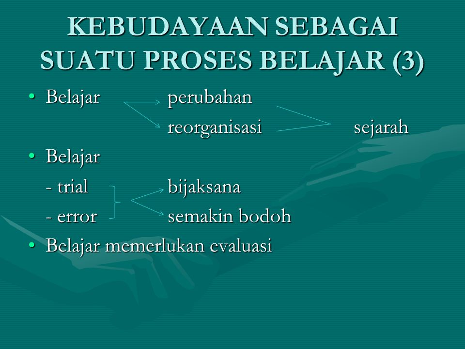 KEBUDAYAAN SEBAGAI SUATU PROSES BELAJAR (3)