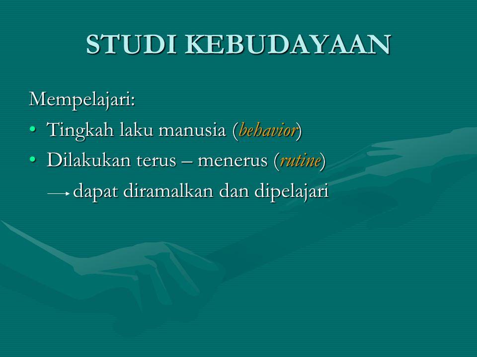 STUDI KEBUDAYAAN Mempelajari: Tingkah laku manusia (behavior)