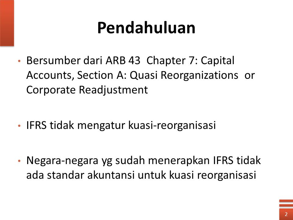 Pendahuluan Bersumber dari ARB 43 Chapter 7: Capital Accounts, Section A: Quasi Reorganizations or Corporate Readjustment.