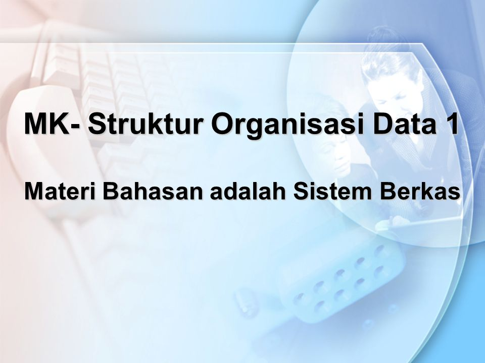 MK- Struktur Organisasi Data 1 Materi Bahasan adalah Sistem Berkas