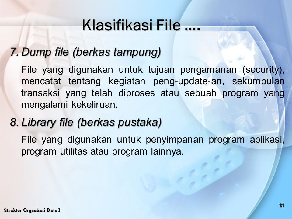 Klasifikasi File …. Dump file (berkas tampung)