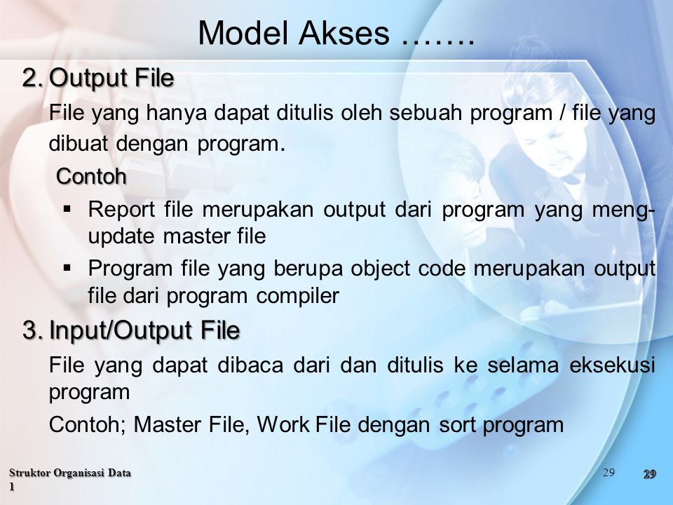 Model Akses ……. Output File Input/Output File