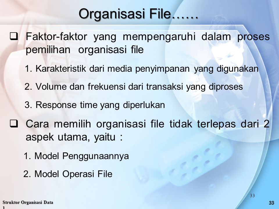 Organisasi File…… Faktor-faktor yang mempengaruhi dalam proses pemilihan organisasi file. Karakteristik dari media penyimpanan yang digunakan.