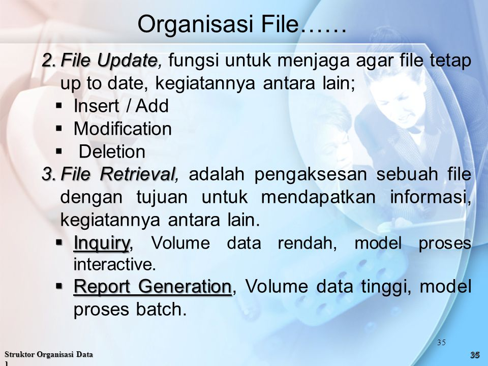 Organisasi File…… File Update, fungsi untuk menjaga agar file tetap up to date, kegiatannya antara lain;
