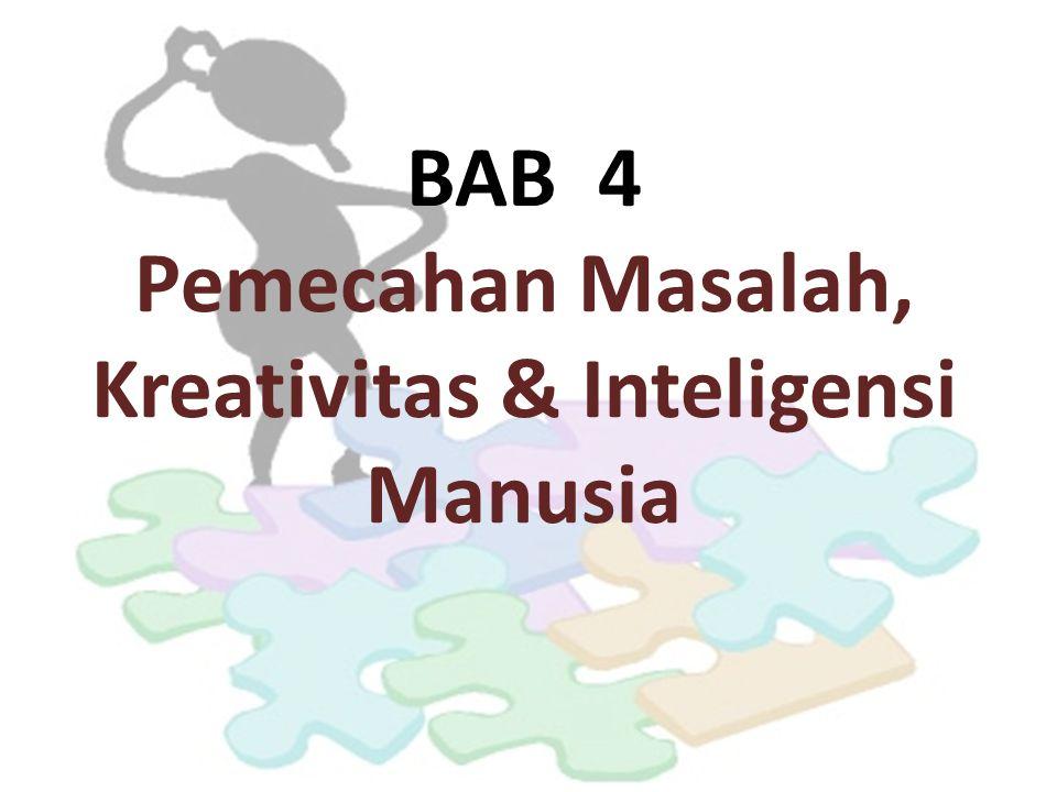 BAB 4 Pemecahan Masalah, Kreativitas & Inteligensi Manusia