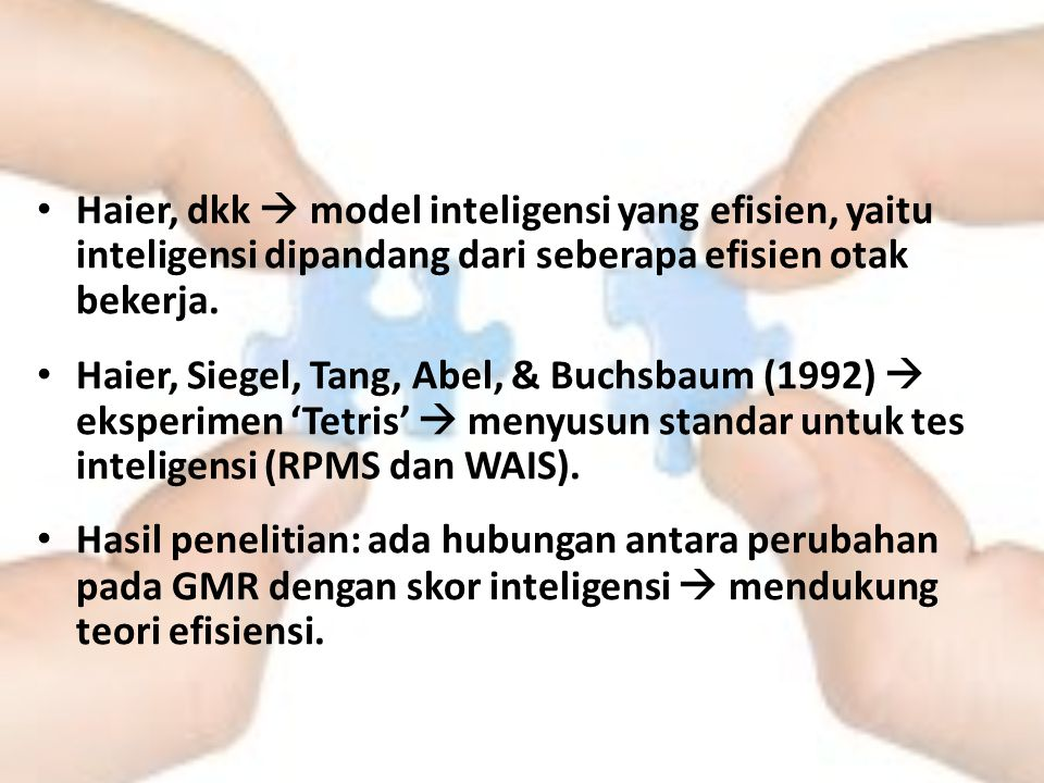 Haier, dkk  model inteligensi yang efisien, yaitu inteligensi dipandang dari seberapa efisien otak bekerja.