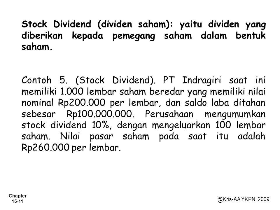Stock Dividend (dividen saham): yaitu dividen yang diberikan kepada pemegang saham dalam bentuk saham.