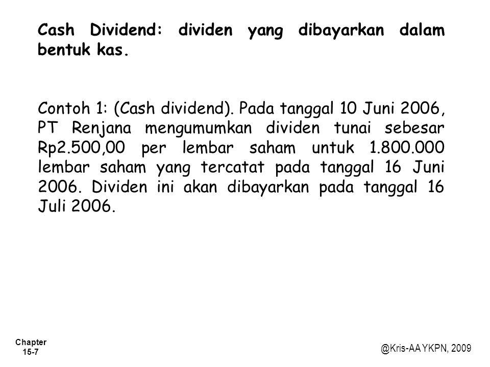 Cash Dividend: dividen yang dibayarkan dalam bentuk kas.