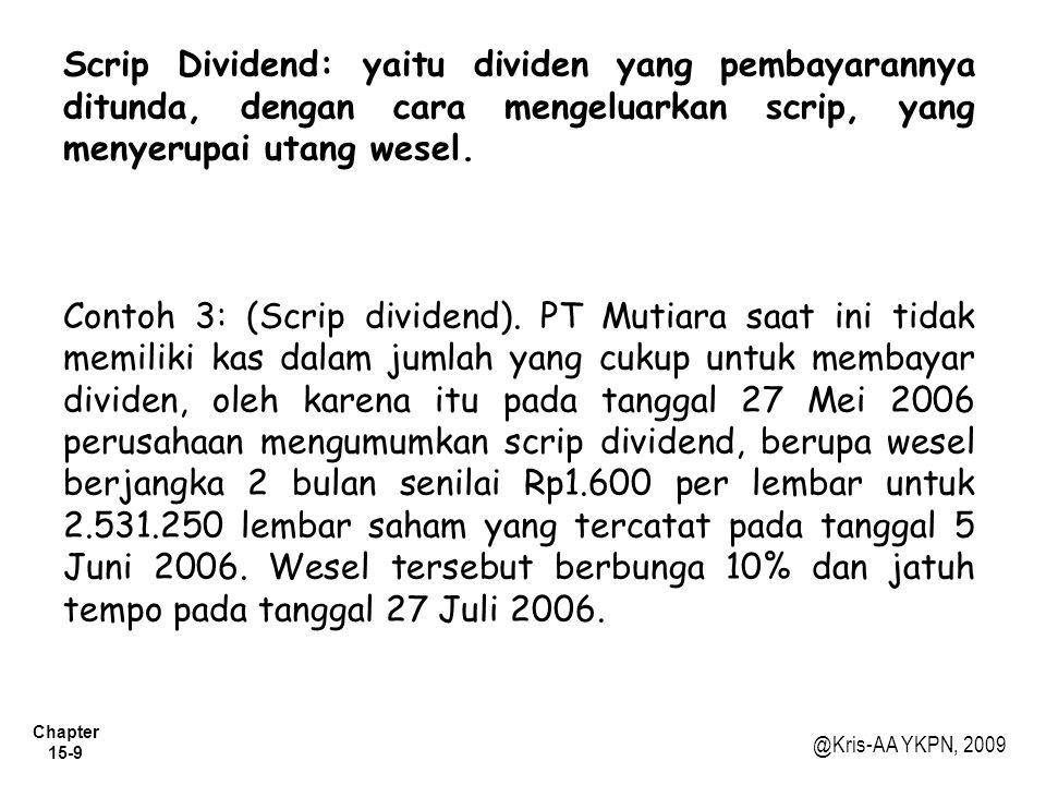 Scrip Dividend: yaitu dividen yang pembayarannya ditunda, dengan cara mengeluarkan scrip, yang menyerupai utang wesel.