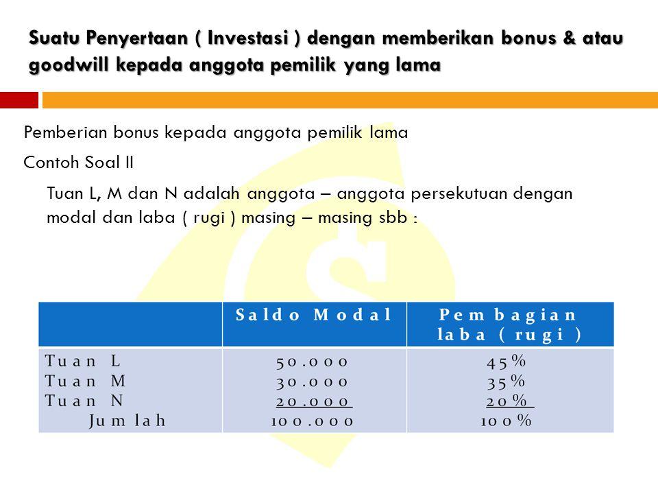 Suatu Penyertaan ( Investasi ) dengan memberikan bonus & atau goodwill kepada anggota pemilik yang lama