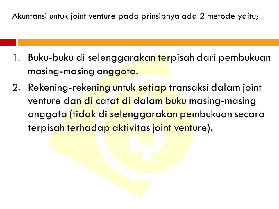 Akuntansi untuk joint venture pada prinsipnya ada 2 metode yaitu;