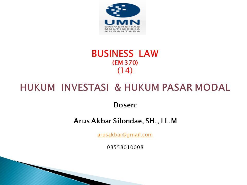 HUKUM INVESTASI & HUKUM PASAR MODAL Arus Akbar Silondae, SH., LL.M