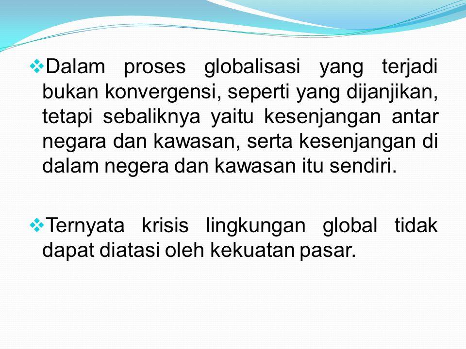 Dalam proses globalisasi yang terjadi bukan konvergensi, seperti yang dijanjikan, tetapi sebaliknya yaitu kesenjangan antar negara dan kawasan, serta kesenjangan di dalam negera dan kawasan itu sendiri.