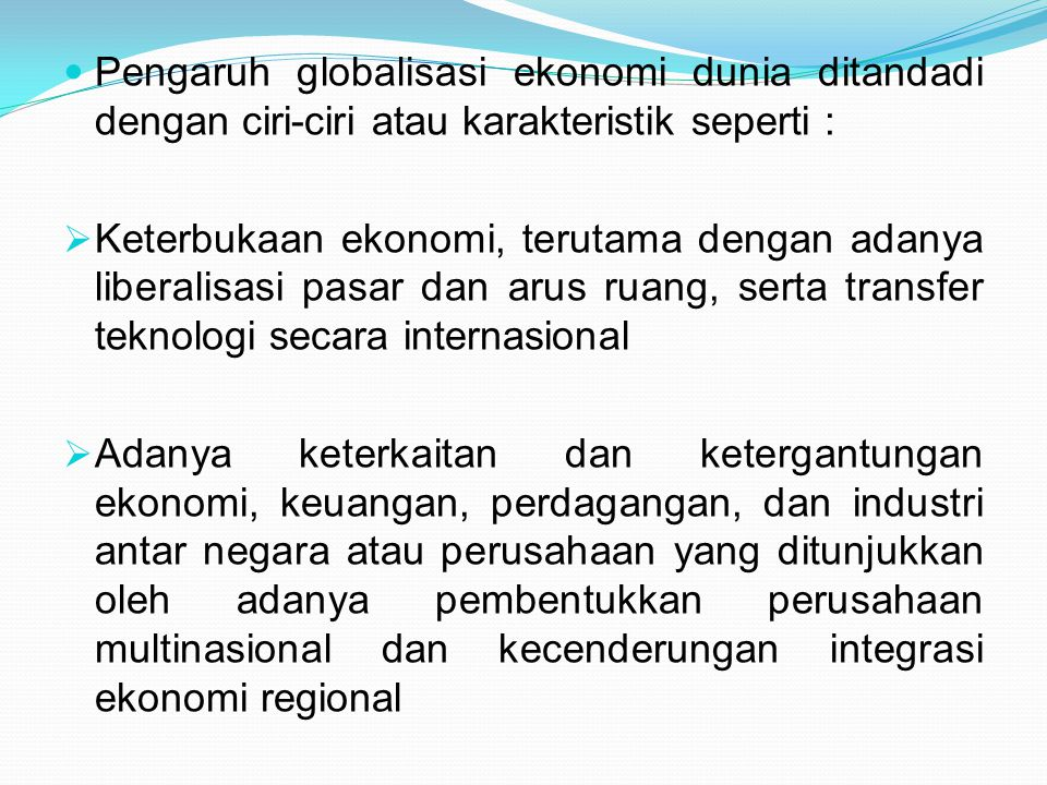 Pengaruh globalisasi ekonomi dunia ditandadi dengan ciri-ciri atau karakteristik seperti :
