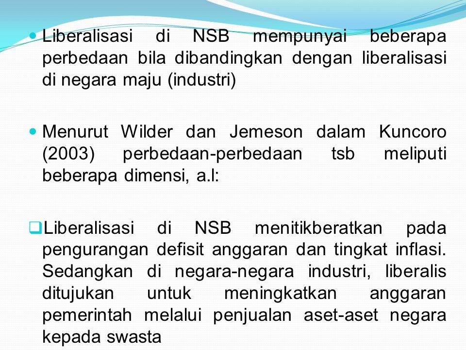 Liberalisasi di NSB mempunyai beberapa perbedaan bila dibandingkan dengan liberalisasi di negara maju (industri)
