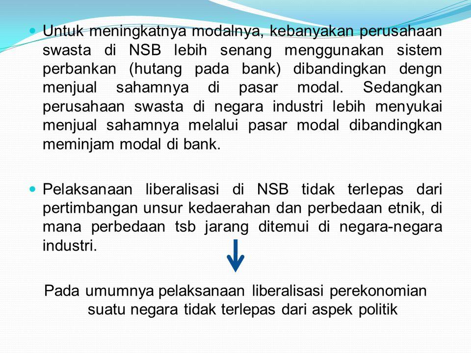 Untuk meningkatnya modalnya, kebanyakan perusahaan swasta di NSB lebih senang menggunakan sistem perbankan (hutang pada bank) dibandingkan dengn menjual sahamnya di pasar modal. Sedangkan perusahaan swasta di negara industri lebih menyukai menjual sahamnya melalui pasar modal dibandingkan meminjam modal di bank.