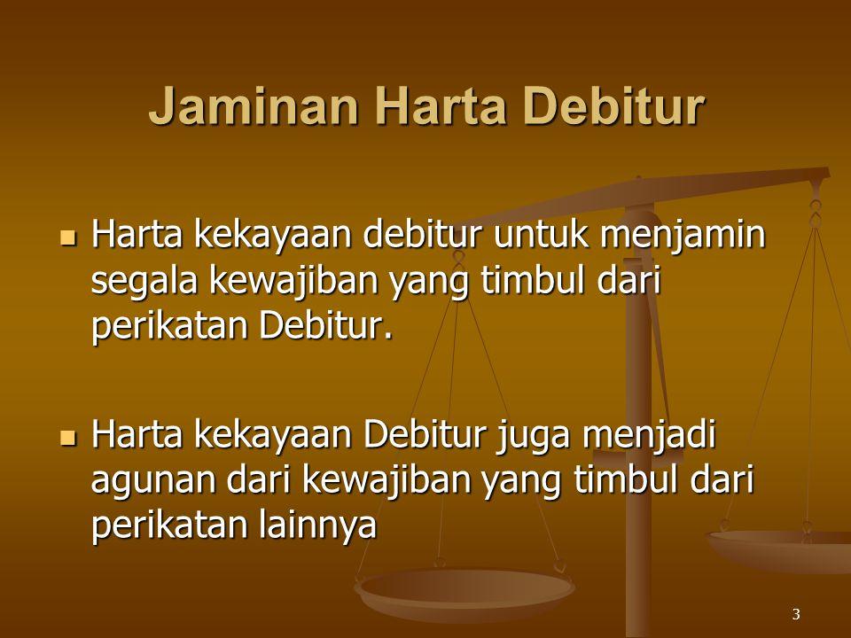 Jaminan Harta Debitur Harta kekayaan debitur untuk menjamin segala kewajiban yang timbul dari perikatan Debitur.