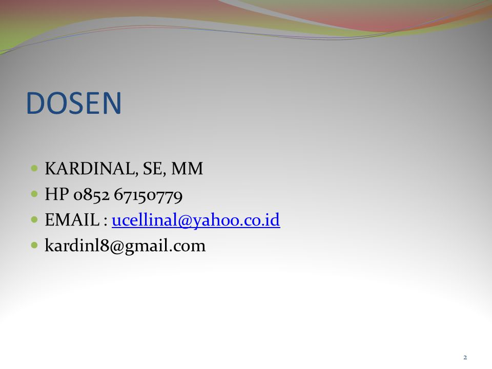 DOSEN KARDINAL, SE, MM HP 0852 67150779 EMAIL : ucellinal@yahoo.co.id kardinl8@gmail.com