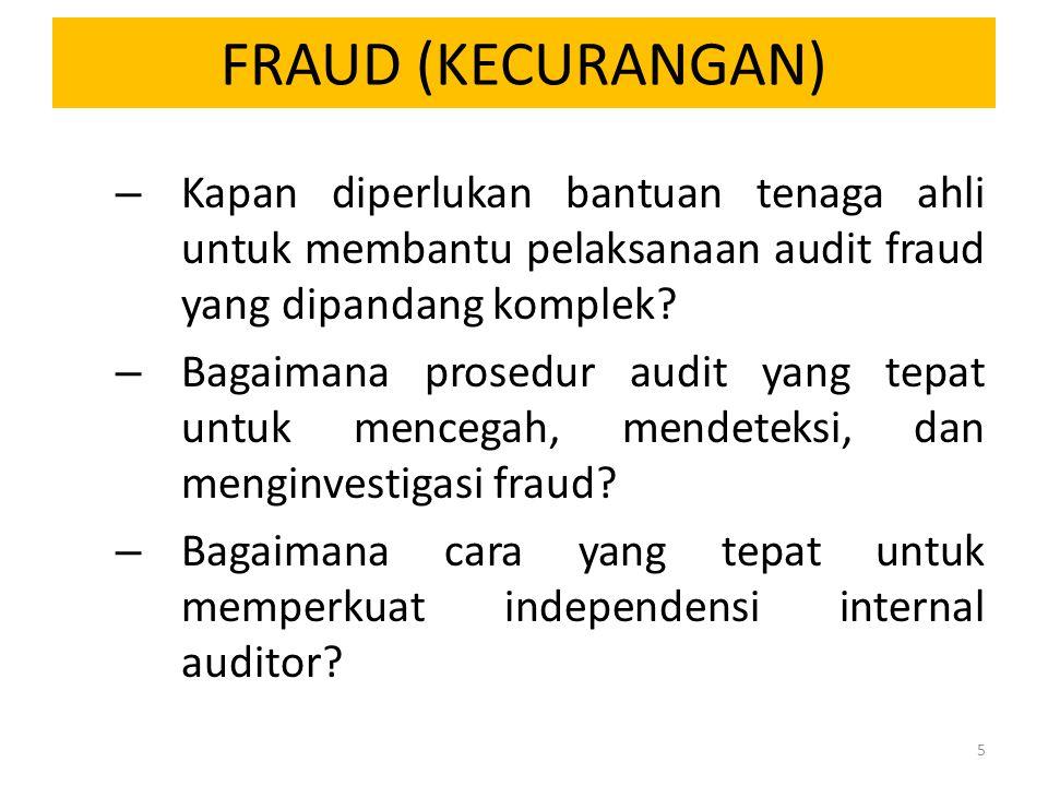 FRAUD (KECURANGAN) Kapan diperlukan bantuan tenaga ahli untuk membantu pelaksanaan audit fraud yang dipandang komplek