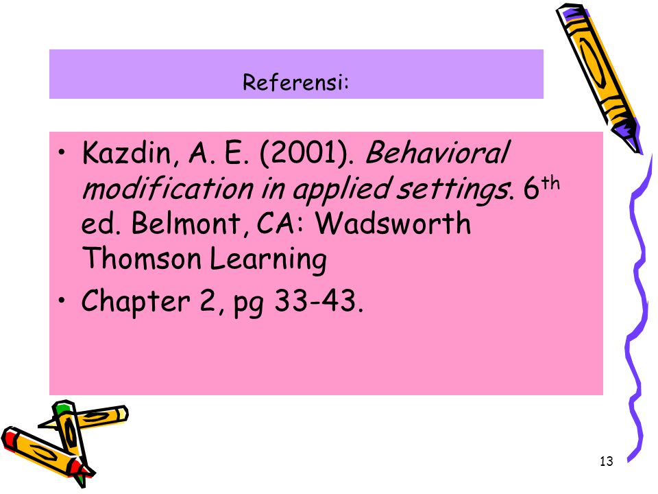 Referensi: Kazdin, A. E. (2001). Behavioral modification in applied settings. 6th ed. Belmont, CA: Wadsworth Thomson Learning.