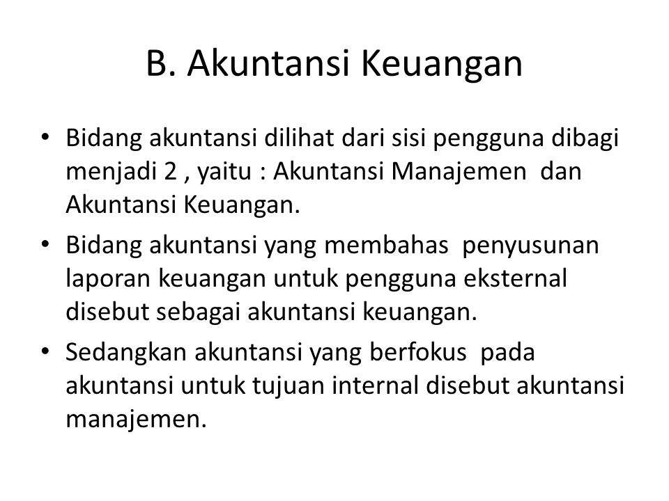 B. Akuntansi Keuangan Bidang akuntansi dilihat dari sisi pengguna dibagi menjadi 2 , yaitu : Akuntansi Manajemen dan Akuntansi Keuangan.