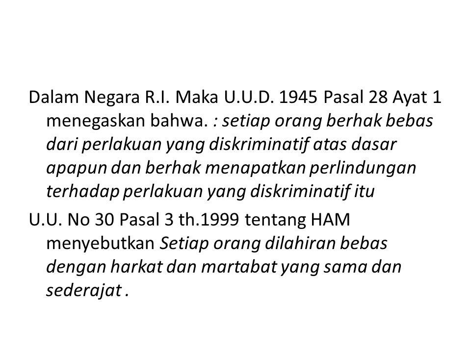 Dalam Negara R. I. Maka U. U. D. 1945 Pasal 28 Ayat 1 menegaskan bahwa