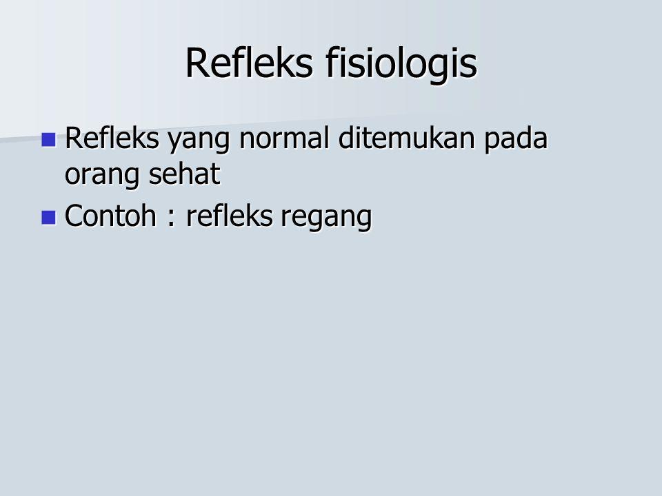 Refleks fisiologis Refleks yang normal ditemukan pada orang sehat