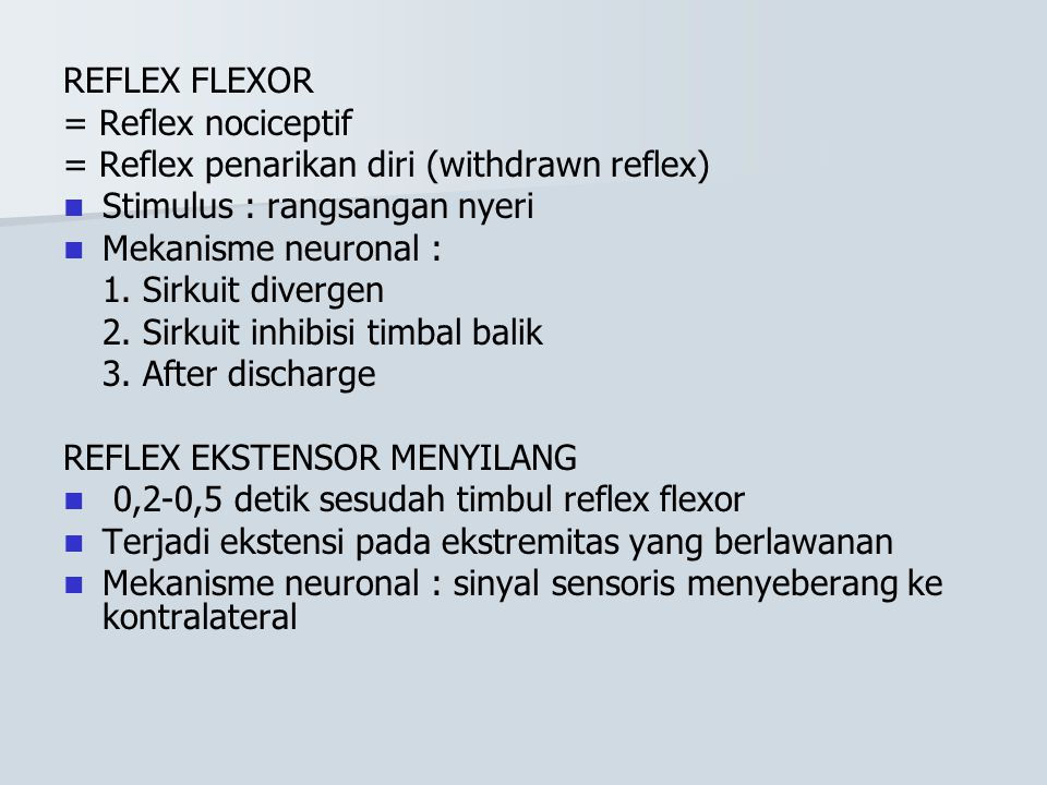 REFLEX FLEXOR = Reflex nociceptif. = Reflex penarikan diri (withdrawn reflex) Stimulus : rangsangan nyeri.