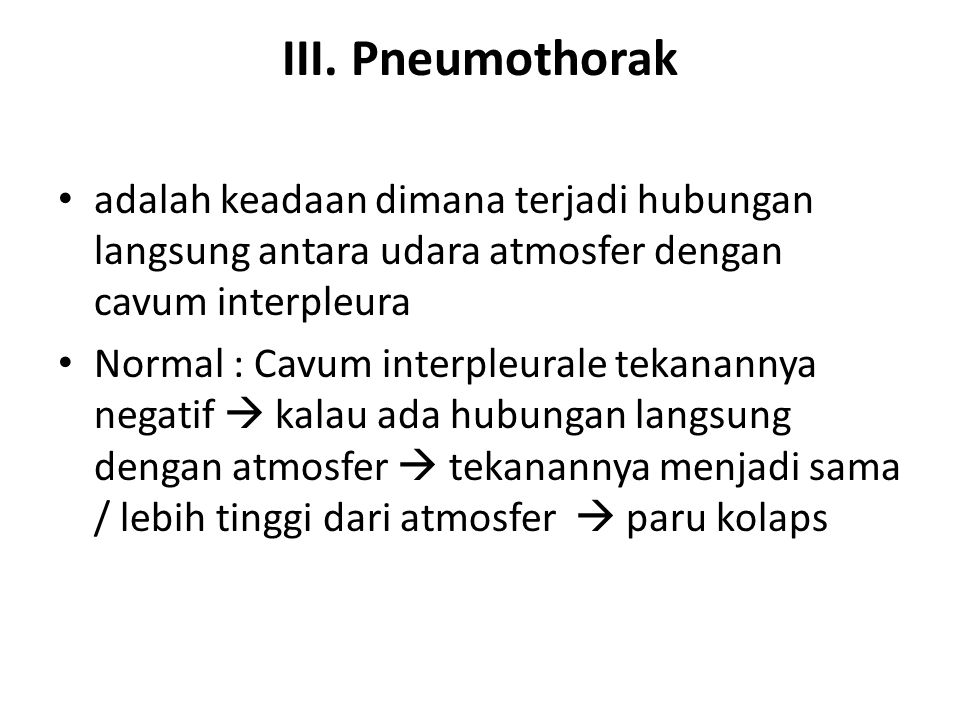 III. Pneumothorak adalah keadaan dimana terjadi hubungan langsung antara udara atmosfer dengan cavum interpleura.