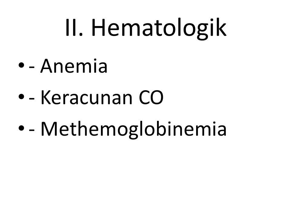 II. Hematologik - Anemia - Keracunan CO - Methemoglobinemia