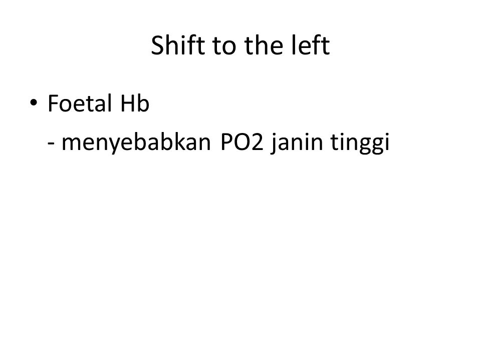 Shift to the left Foetal Hb - menyebabkan PO2 janin tinggi