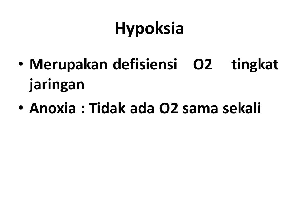 Hypoksia Merupakan defisiensi O2 tingkat jaringan