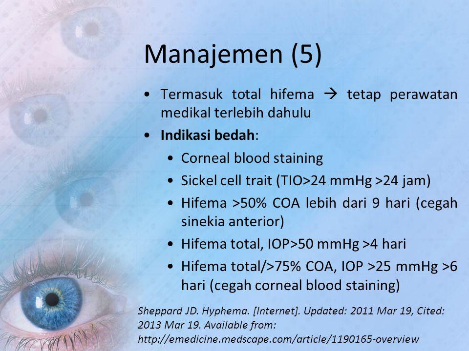 Manajemen (5) Termasuk total hifema  tetap perawatan medikal terlebih dahulu. Indikasi bedah: Corneal blood staining.
