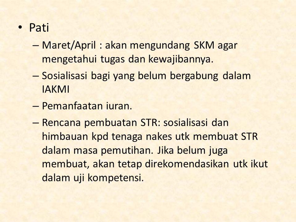 Pati Maret/April : akan mengundang SKM agar mengetahui tugas dan kewajibannya. Sosialisasi bagi yang belum bergabung dalam IAKMI.