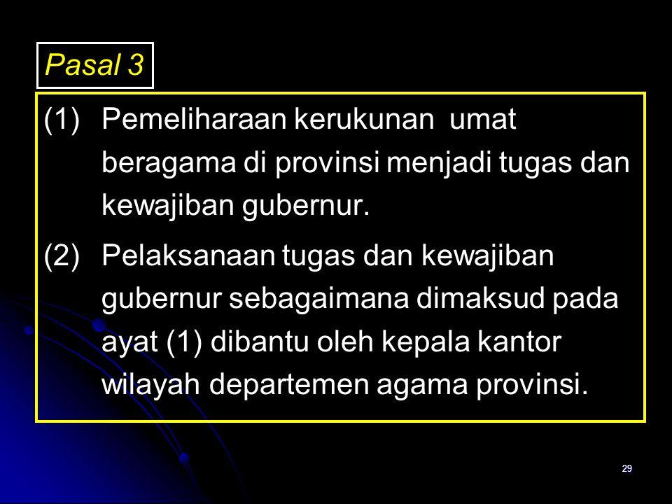Pasal 3 (1) Pemeliharaan kerukunan umat beragama di provinsi menjadi tugas dan kewajiban gubernur.