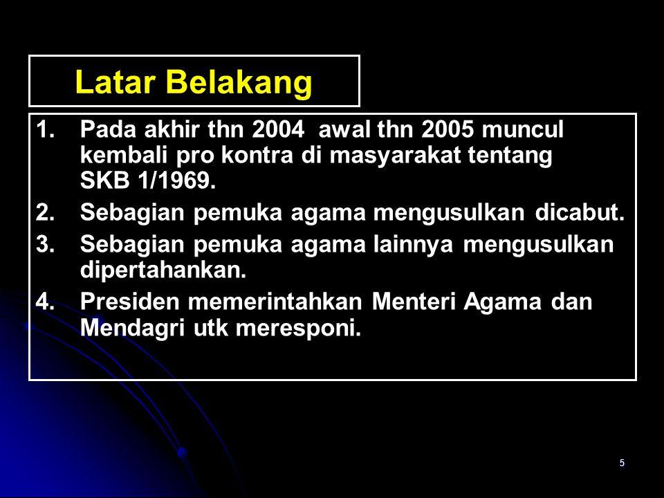 Latar Belakang Pada akhir thn 2004 awal thn 2005 muncul kembali pro kontra di masyarakat tentang SKB 1/1969.