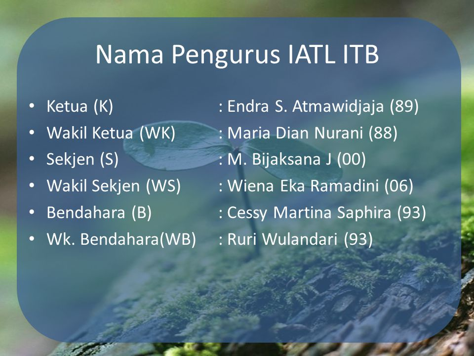 Nama Pengurus IATL ITB Ketua (K) : Endra S. Atmawidjaja (89)
