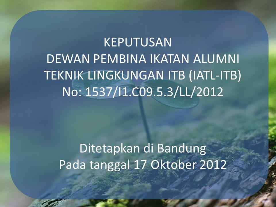 KEPUTUSAN DEWAN PEMBINA IKATAN ALUMNI TEKNIK LINGKUNGAN ITB (IATL-ITB) No: 1537/I1.C09.5.3/LL/2012 Ditetapkan di Bandung Pada tanggal 17 Oktober 2012