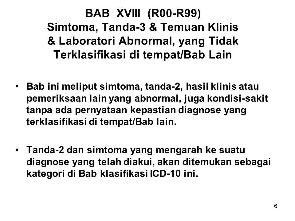 BAB XVIII (R00-R99) Simtoma, Tanda-3 & Temuan Klinis & Laboratori Abnormal, yang Tidak Terklasifikasi di tempat/Bab Lain