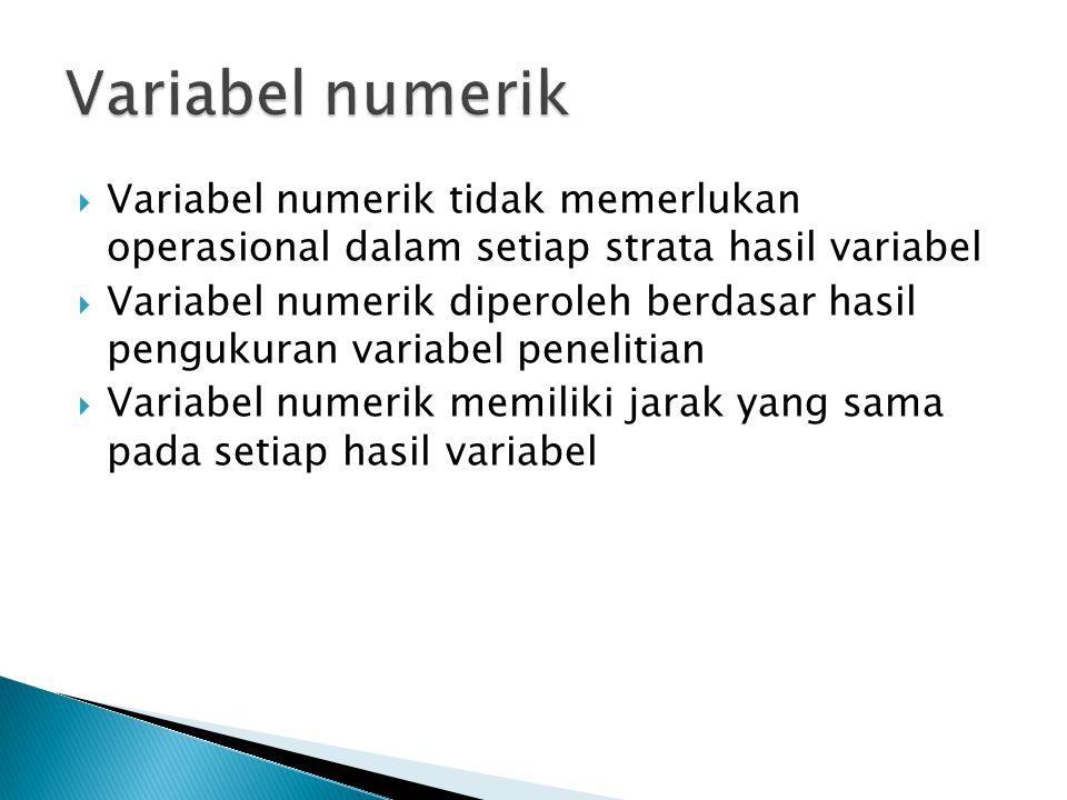 Variabel numerik Variabel numerik tidak memerlukan operasional dalam setiap strata hasil variabel.