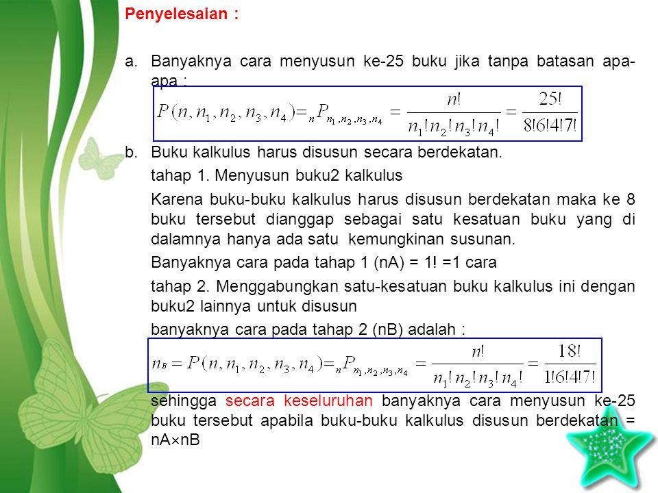Penyelesaian : Banyaknya cara menyusun ke-25 buku jika tanpa batasan apa-apa : b. Buku kalkulus harus disusun secara berdekatan.