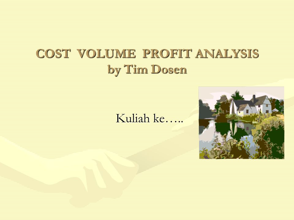 COST VOLUME PROFIT ANALYSIS by Tim Dosen
