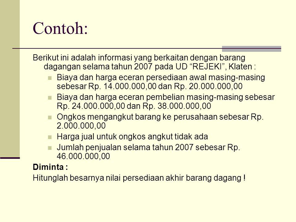 Contoh: Berikut ini adalah informasi yang berkaitan dengan barang dagangan selama tahun 2007 pada UD REJEKI , Klaten :