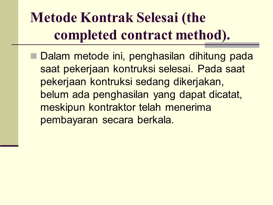 Metode Kontrak Selesai (the completed contract method).