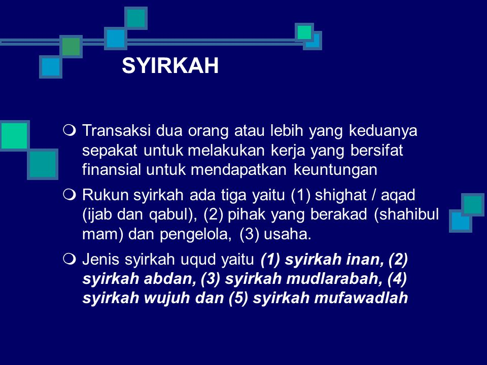 SYIRKAH Transaksi dua orang atau lebih yang keduanya sepakat untuk melakukan kerja yang bersifat finansial untuk mendapatkan keuntungan.