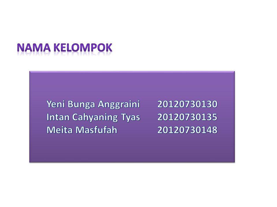 Nama kelompok Yeni Bunga Anggraini 20120730130